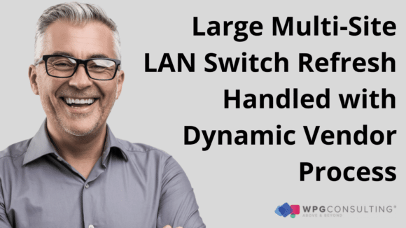 Large Multi-Site LAN Switch Refresh Handled with Dynamic Vendor Process