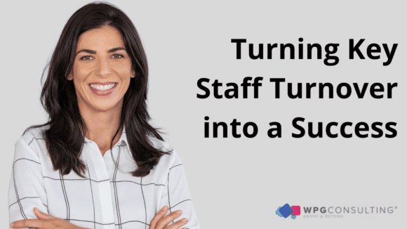 Turning Key Staff Turnover into a Success